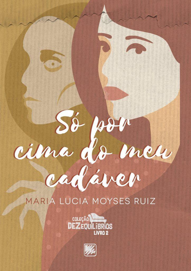 Lucia Moyses Coleção Dezequilíbrios Por Cima Cadáver, SÓ POR CIMA DO MEU CADÁVER
